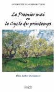 Le Premier mai ou le cycle du printemps: rites, mythes et croyances